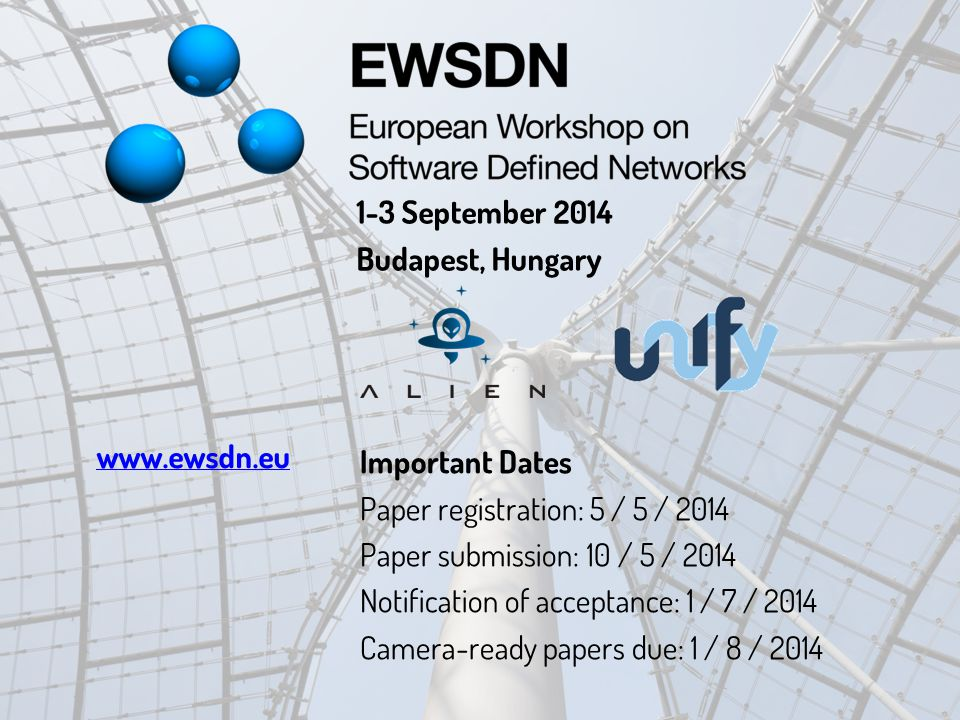Important Dates Paper registration: 5 / 5 / 2014 Paper submission: 10 / 5 / 2014 Notification of acceptance: 1 / 7 / 2014 Camera-ready papers due: 1 / 8 / 2014 1-3 September 2014 Budapest, Hungary www.ewsdn.eu