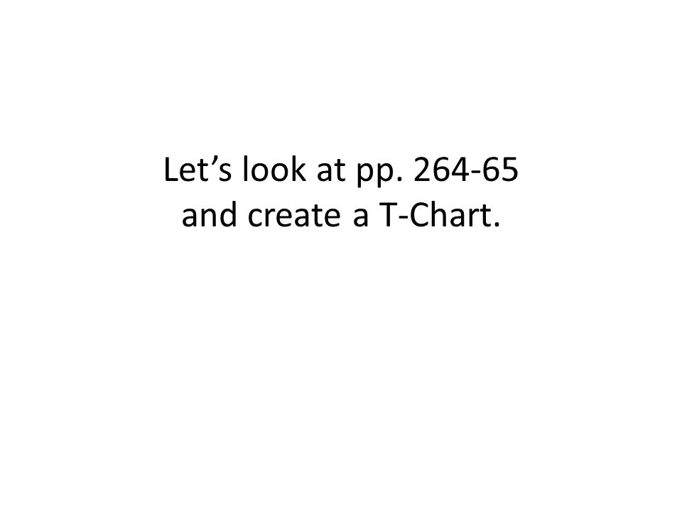Let's look at pp. 264-65 and create a T-Chart.