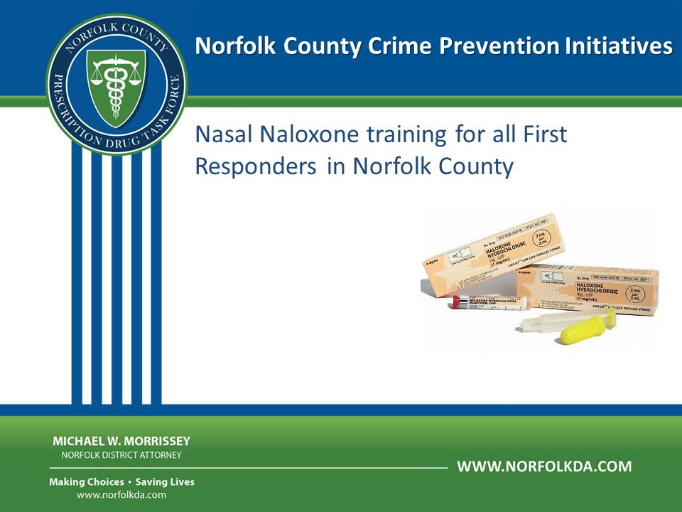 Nasal Naloxone training for all First Responders in Norfolk County Norfolk County Crime Prevention Initiatives