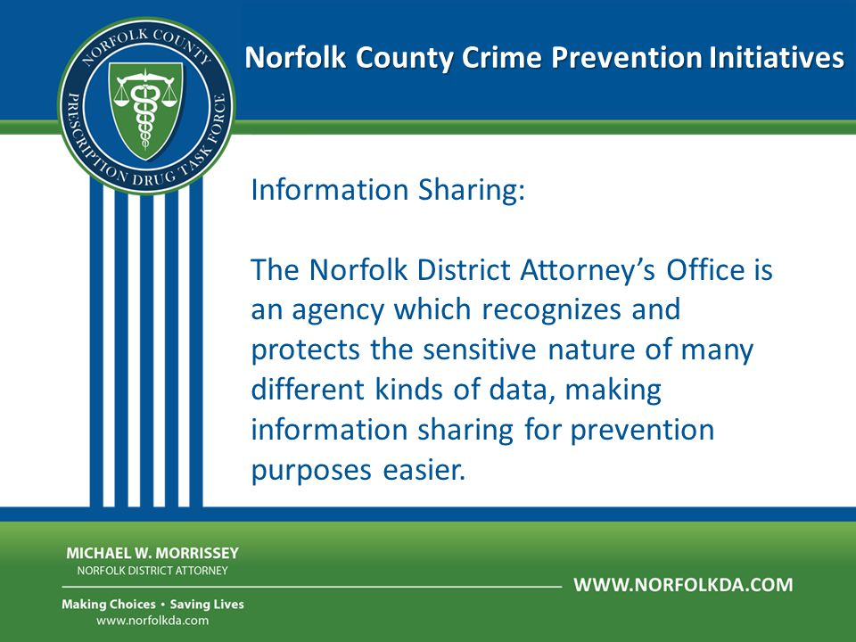 Norfolk County Crime Prevention Initiatives Information Sharing: The Norfolk District Attorney's Office is an agency which recognizes and protects the