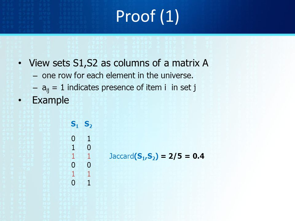 Proof (1) View sets S1,S2 as columns of a matrix A – one row for each element in the universe. – a ij = 1 indicates presence of item i in set j Exampl