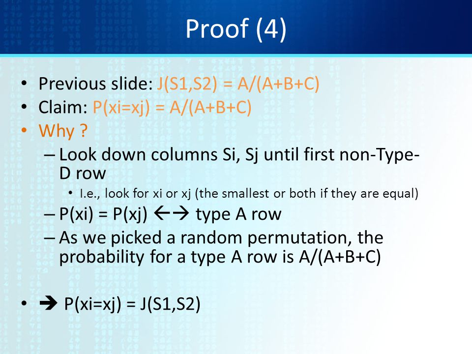 Proof (4) Previous slide: J(S1,S2) = A/(A+B+C) Claim: P(xi=xj) = A/(A+B+C) Why ? – Look down columns Si, Sj until first non-Type- D row I.e., look for
