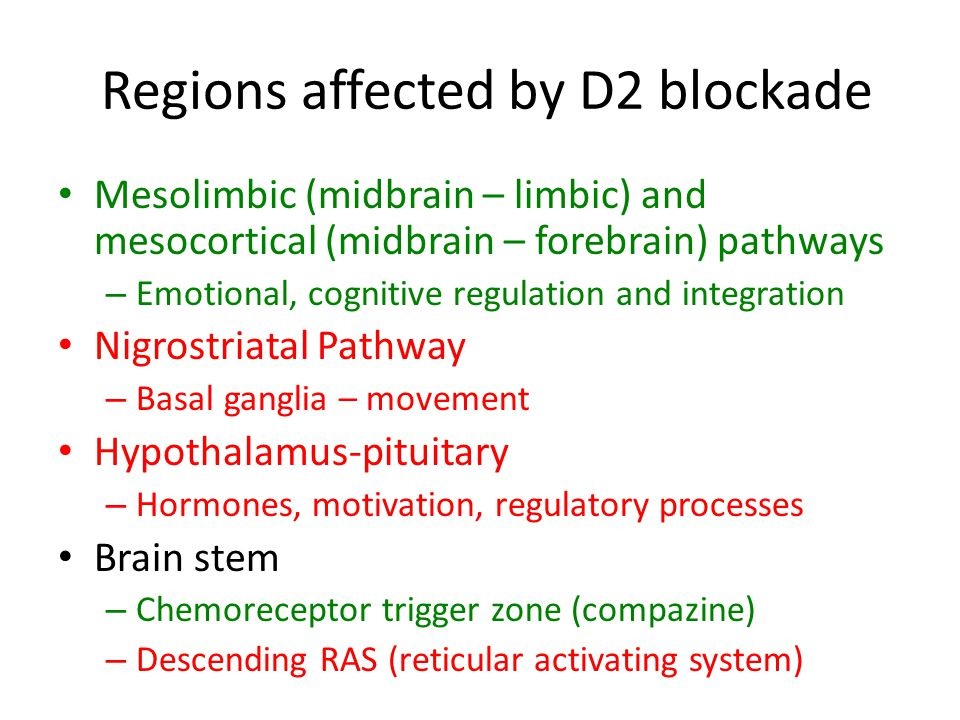 Regions affected by D2 blockade Mesolimbic (midbrain – limbic) and mesocortical (midbrain – forebrain) pathways – Emotional, cognitive regulation and