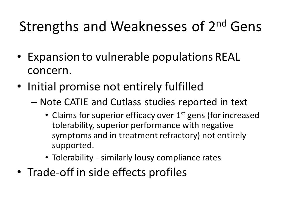Strengths and Weaknesses of 2 nd Gens Expansion to vulnerable populations REAL concern. Initial promise not entirely fulfilled – Note CATIE and Cutlas