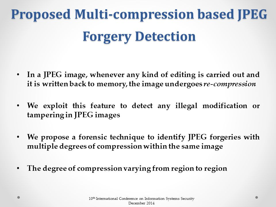Proposed Multi-compression based JPEG Forgery Detection In a JPEG image, whenever any kind of editing is carried out and it is written back to memory,