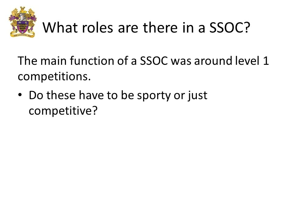 What roles are there in a SSOC.The main function of a SSOC was around level 1 competitions.