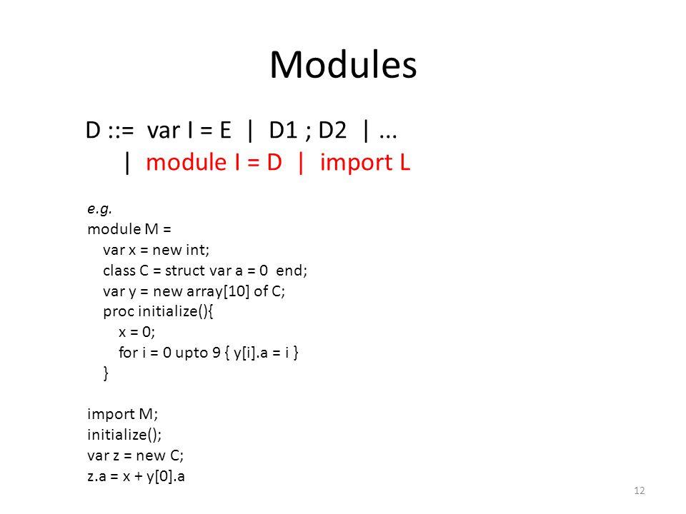 Modules 12 D ::= var I = E | D1 ; D2 |... | module I = D | import L e.g.