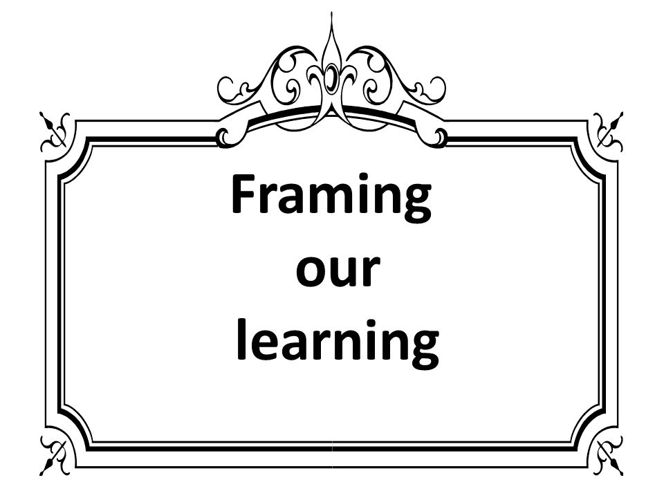 Framing our learning