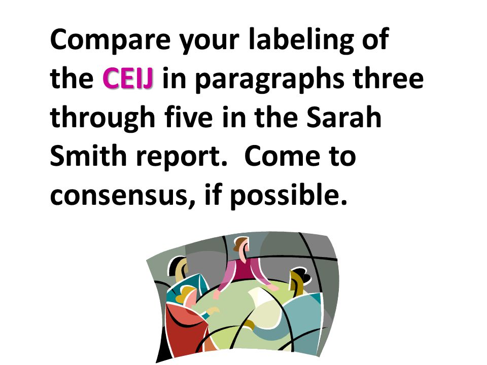 CEIJ Compare your labeling of the CEIJ in paragraphs three through five in the Sarah Smith report. Come to consensus, if possible.