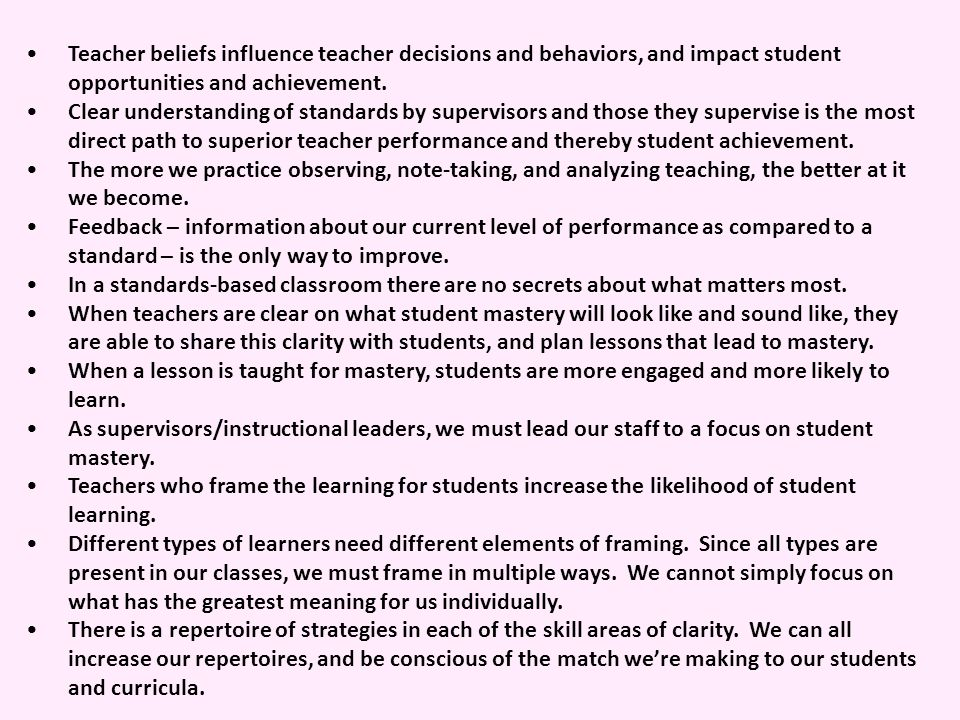 Teacher beliefs influence teacher decisions and behaviors, and impact student opportunities and achievement. Clear understanding of standards by super