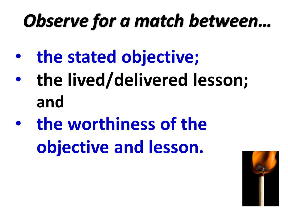the stated objective; the lived/delivered lesson; and the worthiness of the objective and lesson.