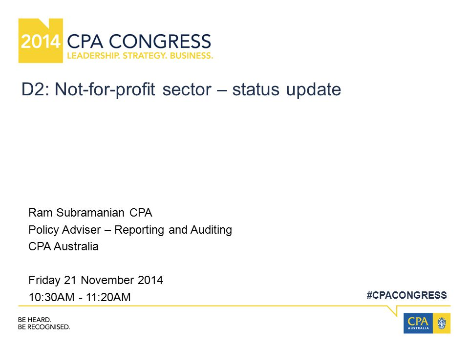 #CPACONGRESS D2: Not-for-profit sector – status update Ram Subramanian CPA Policy Adviser – Reporting and Auditing CPA Australia Friday 21 November 20