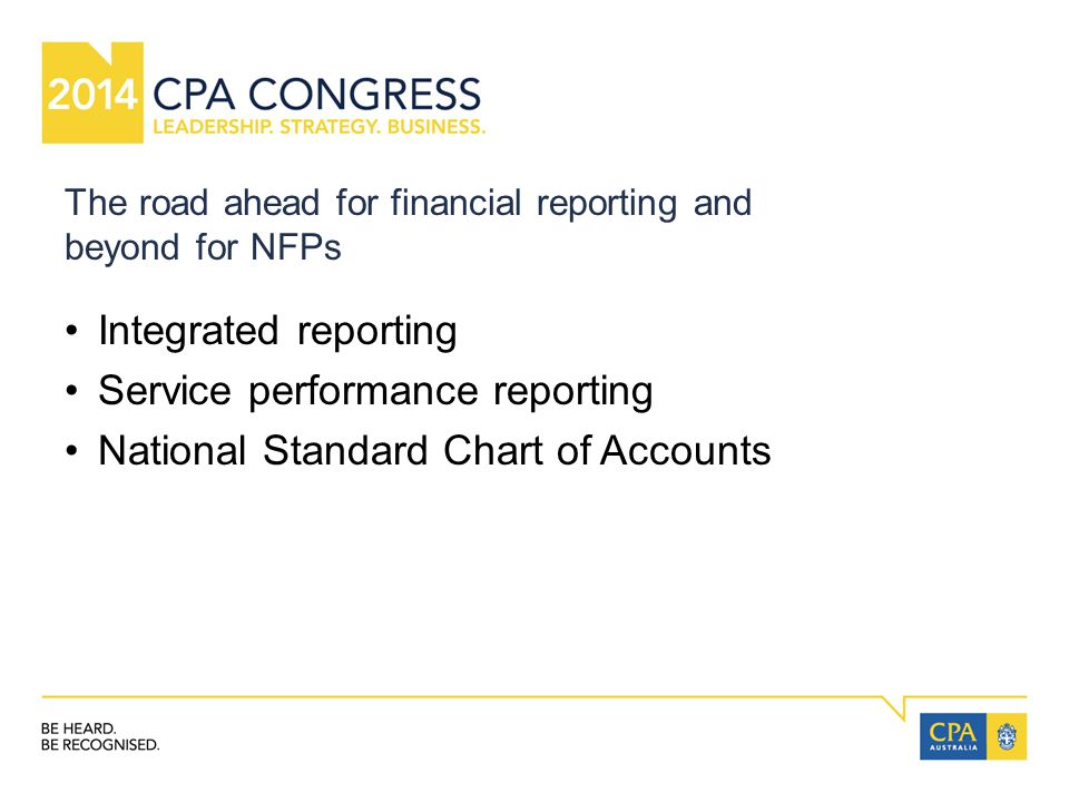 The road ahead for financial reporting and beyond for NFPs Integrated reporting Service performance reporting National Standard Chart of Accounts
