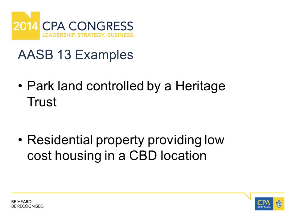 AASB 13 Examples Park land controlled by a Heritage Trust Residential property providing low cost housing in a CBD location