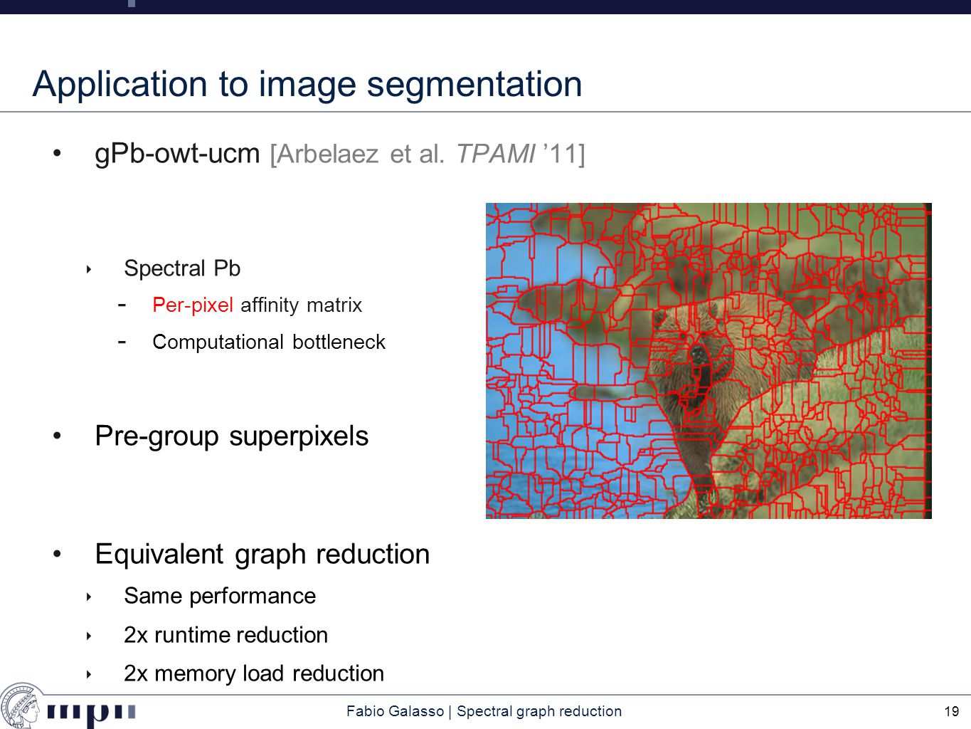 Fabio Galasso | Spectral graph reduction Application to image segmentation gPb-owt-ucm [Arbelaez et al.