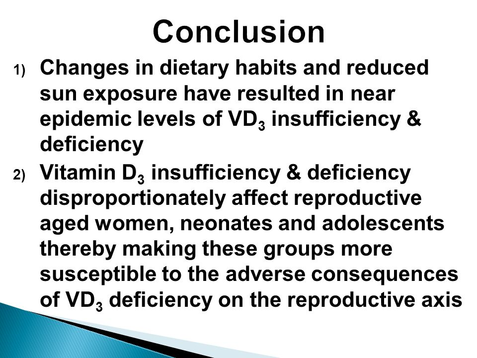 1) Changes in dietary habits and reduced sun exposure have resulted in near epidemic levels of VD 3 insufficiency & deficiency 2) Vitamin D 3 insuffic