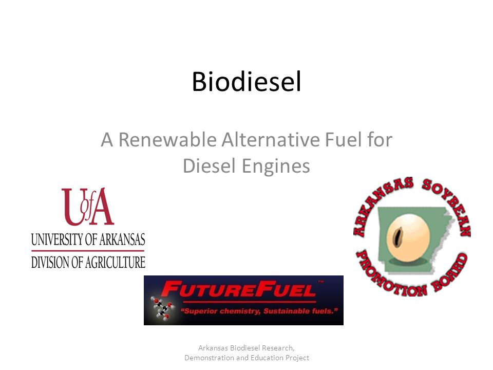 Biodiesel A Renewable Alternative Fuel for Diesel Engines Arkansas Biodiesel Research, Demonstration and Education Project