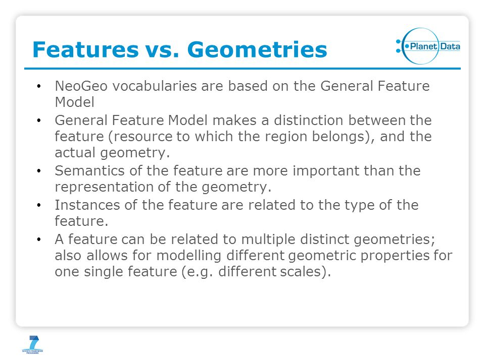 Features vs. Geometries NeoGeo vocabularies are based on the General Feature Model General Feature Model makes a distinction between the feature (reso