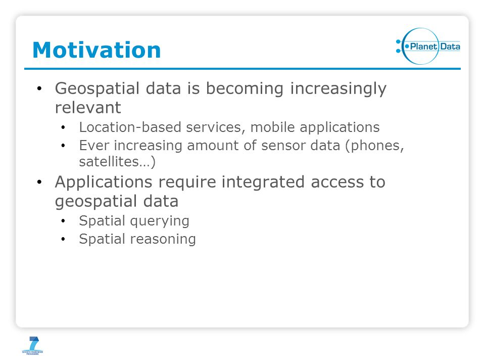 Geospatial data is becoming increasingly relevant Location-based services, mobile applications Ever increasing amount of sensor data (phones, satellit