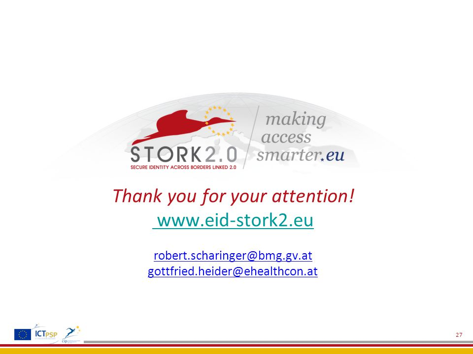 Thank you for your attention! www.eid-stork2.eu robert.scharinger@bmg.gv.at gottfried.heider@ehealthcon.at www.eid-stork2.eu 27