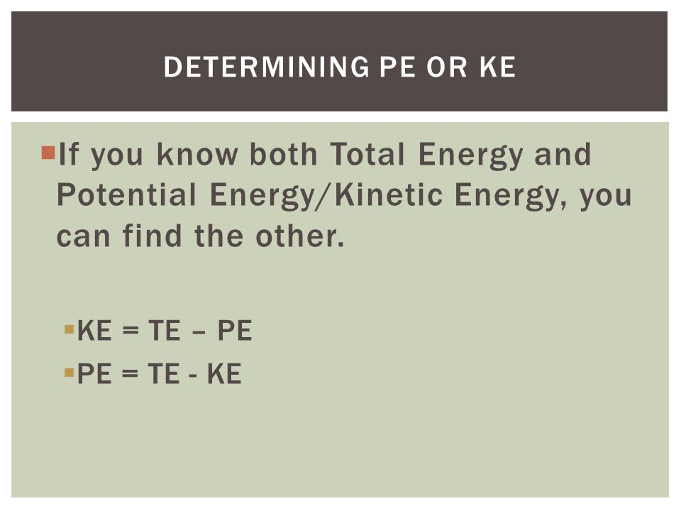  If you know both Total Energy and Potential Energy/Kinetic Energy, you can find the other.