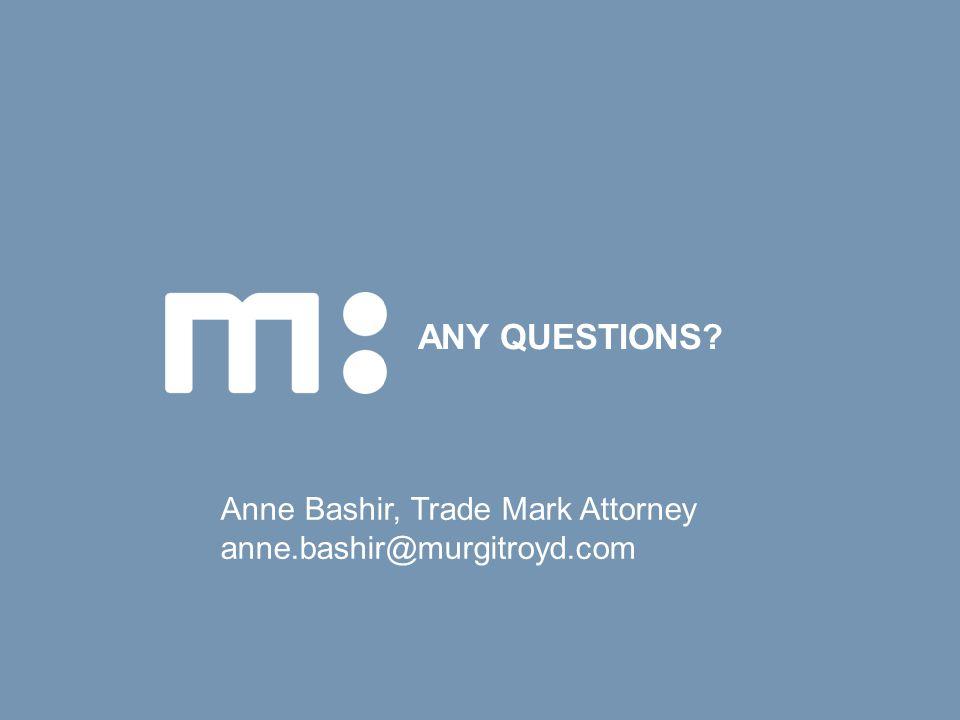 ANY QUESTIONS? Anne Bashir, Trade Mark Attorney anne.bashir@murgitroyd.com