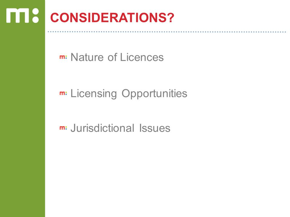 CONSIDERATIONS Nature of Licences Licensing Opportunities Jurisdictional Issues