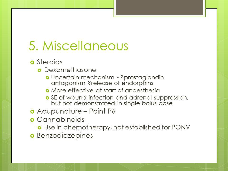 5. Miscellaneous  Steroids  Dexamethasone  Uncertain mechanism - ?prostaglandin antagonism ?release of endorphins  More effective at start of anae