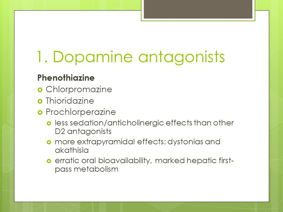 1. Dopamine antagonists Phenothiazine  Chlorpromazine  Thioridazine  Prochlorperazine  less sedation/anticholinergic effects than other D2 antagon