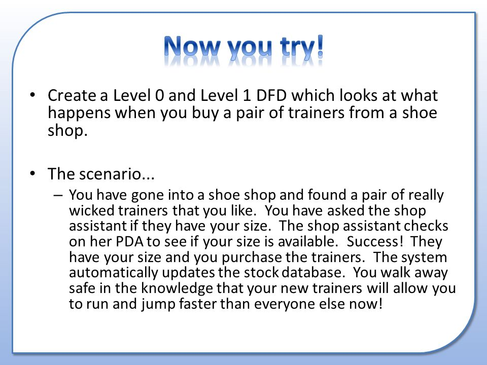 Create a Level 0 and Level 1 DFD which looks at what happens when you buy a pair of trainers from a shoe shop.