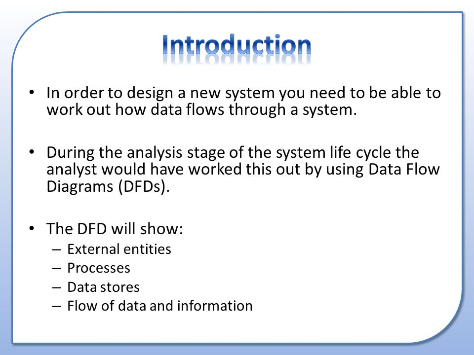 In order to design a new system you need to be able to work out how data flows through a system.
