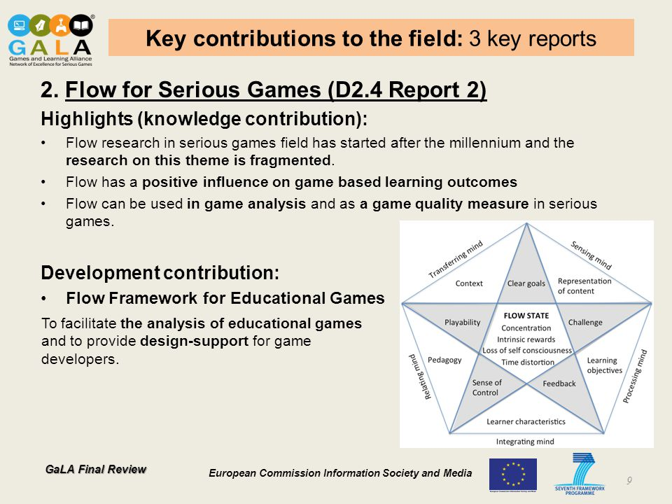 GaLA Final Review European Commission Information Society and Media Key contributions to the field: 3 key reports 2. Flow for Serious Games (D2.4 Repo