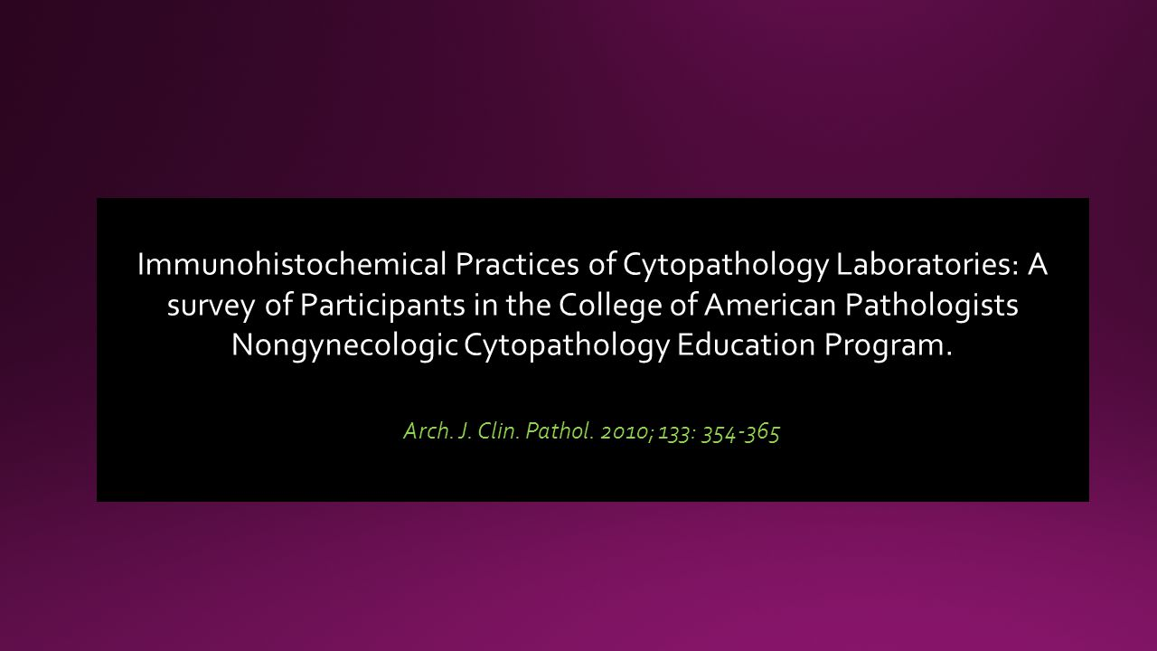 Immunohistochemical Practices of Cytopathology Laboratories: A survey of Participants in the College of American Pathologists Nongynecologic Cytopathology Education Program.