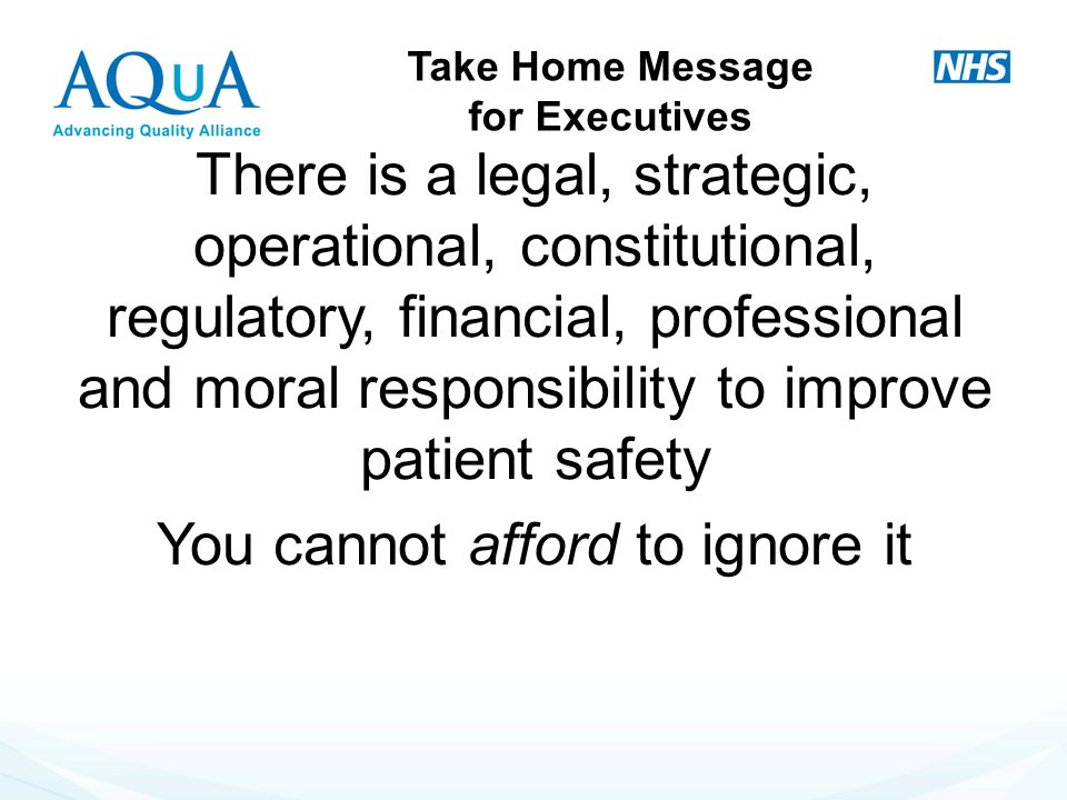 There is a legal, strategic, operational, constitutional, regulatory, financial, professional and moral responsibility to improve patient safety You c