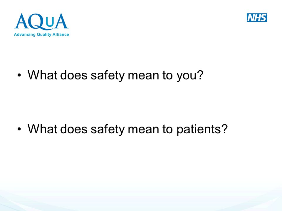 What does safety mean to you? What does safety mean to patients?