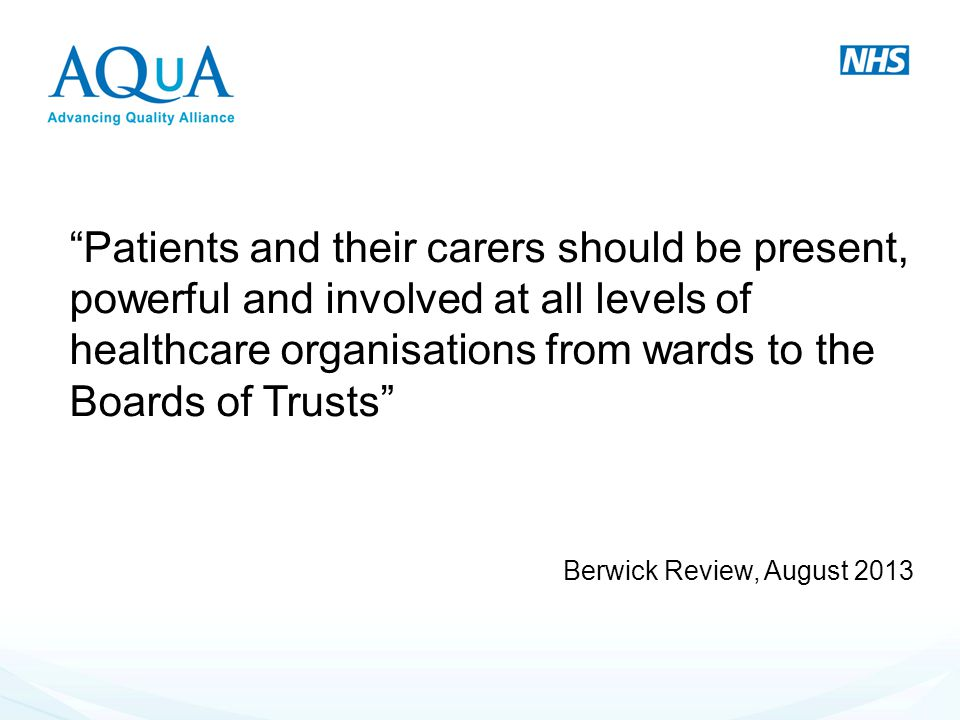 """Patients and their carers should be present, powerful and involved at all levels of healthcare organisations from wards to the Boards of Trusts"" Berw"