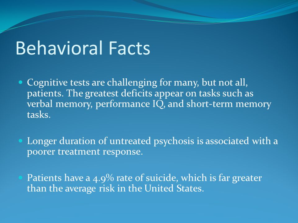 Behavioral Facts Cognitive tests are challenging for many, but not all, patients.
