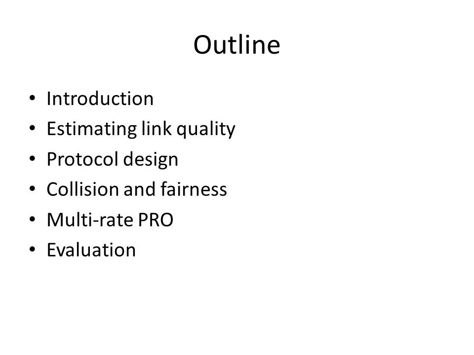 Outline Introduction Estimating link quality Protocol design Collision and fairness Multi-rate PRO Evaluation