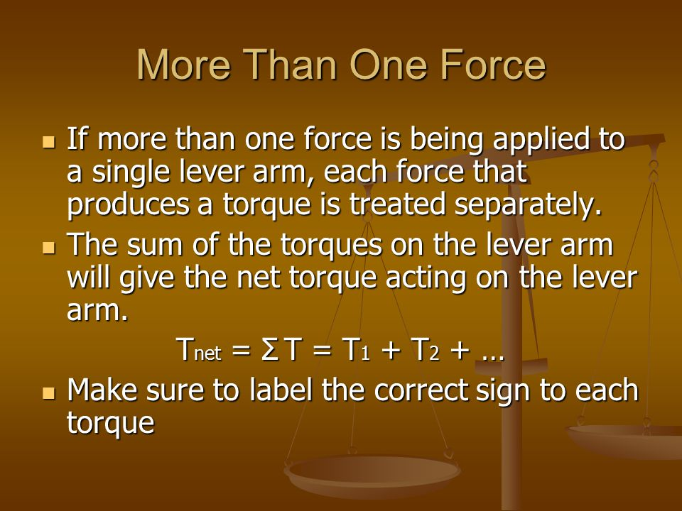 More Than One Force If more than one force is being applied to a single lever arm, each force that produces a torque is treated separately. If more th