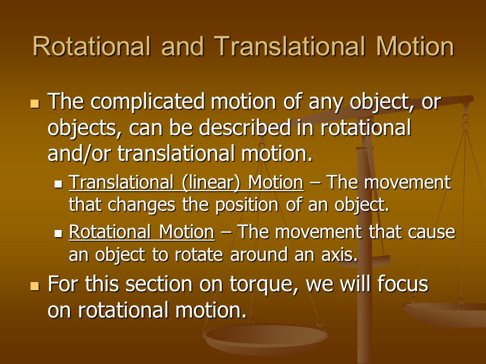 Rotational and Translational Motion The complicated motion of any object, or objects, can be described in rotational and/or translational motion. The