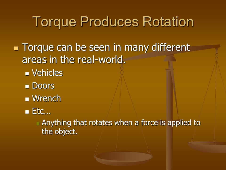 Torque Produces Rotation Torque can be seen in many different areas in the real-world. Torque can be seen in many different areas in the real-world. V