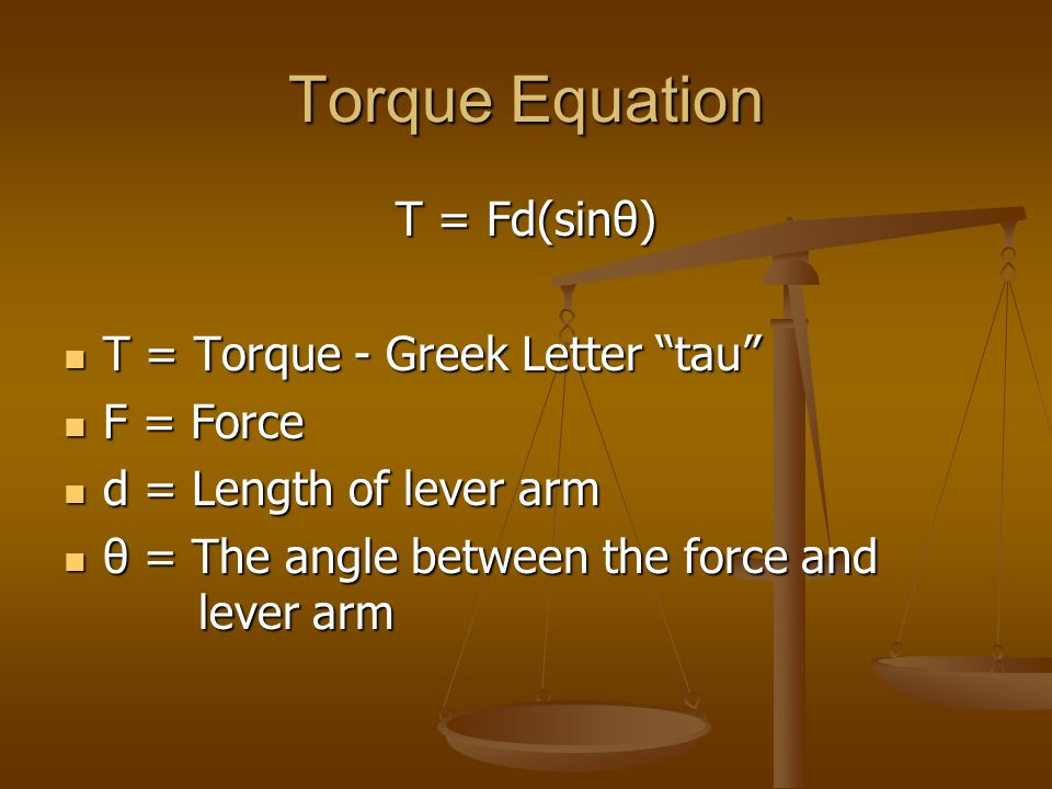 "Torque Equation T = Fd(sinθ) T = Torque - Greek Letter ""tau"" T = Torque - Greek Letter ""tau"" F = Force F = Force d = Length of lever arm d = Length of"