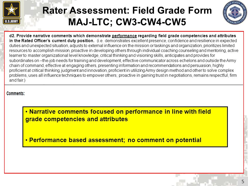 5 Rater Assessment: Field Grade Form MAJ-LTC; CW3-CW4-CW5 Narrative comments focused on performance in line with field grade competencies and attribut