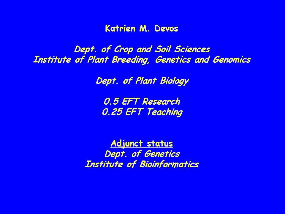 Katrien M. Devos Dept. of Crop and Soil Sciences Institute of Plant Breeding, Genetics and Genomics Dept. of Plant Biology 0.5 EFT Research 0.25 EFT T