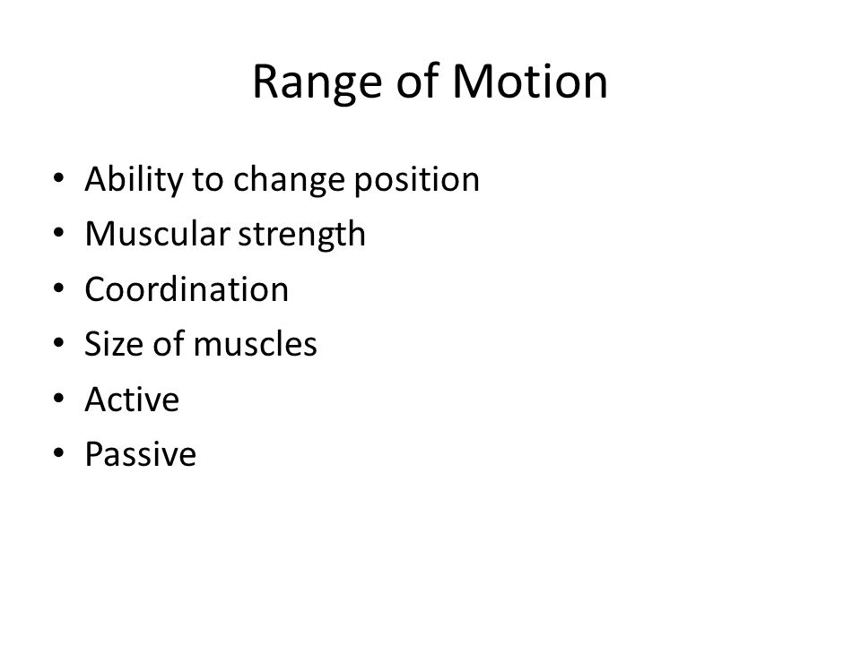 Range of Motion Ability to change position Muscular strength Coordination Size of muscles Active Passive