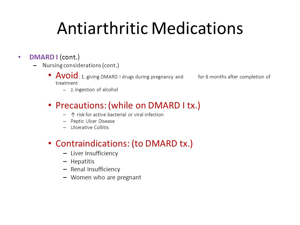 Antiarthritic Medications DMARD I (cont.) – Nursing considerations (cont.) Avoid : 1.