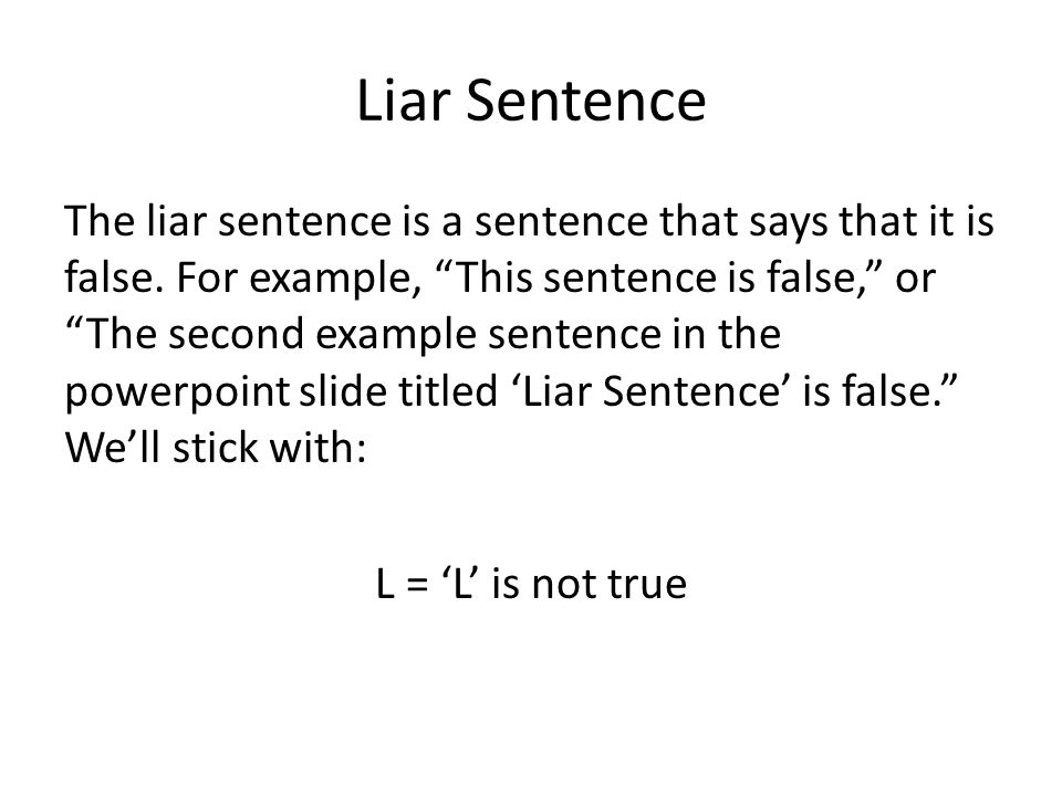 "Liar Sentence The liar sentence is a sentence that says that it is false. For example, ""This sentence is false,"" or ""The second example sentence in th"