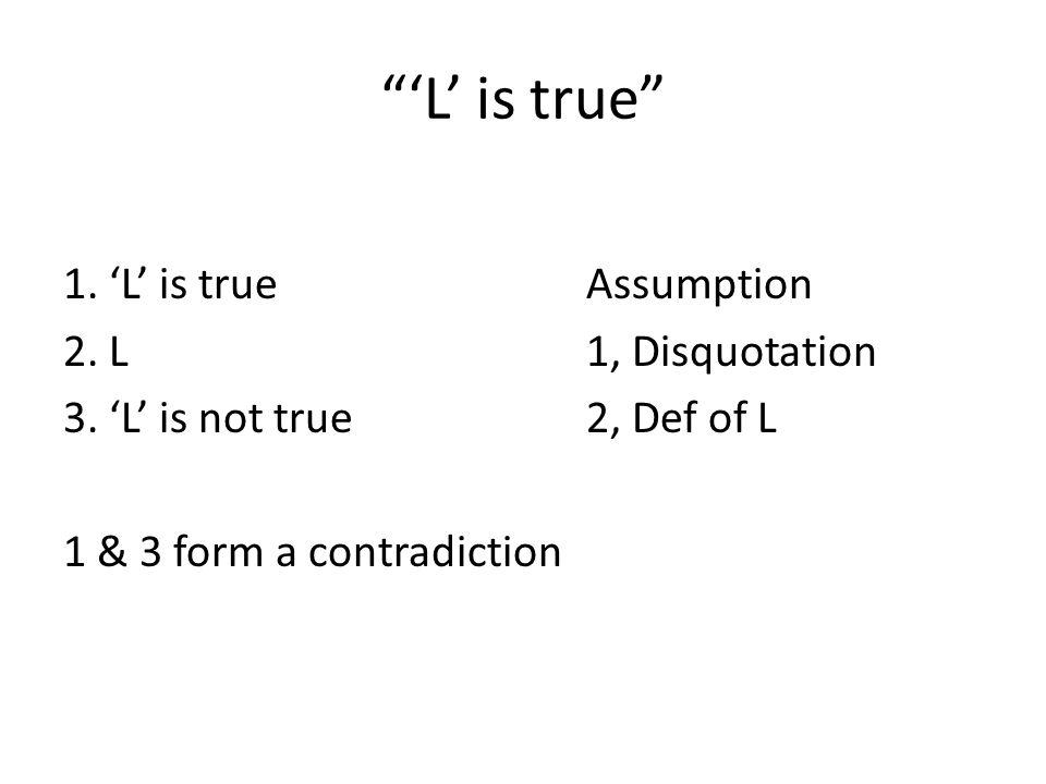 'L' is true 1.'L' is trueAssumption 2. L 1, Disquotation 3.