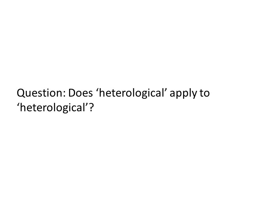 Question: Does 'heterological' apply to 'heterological'?