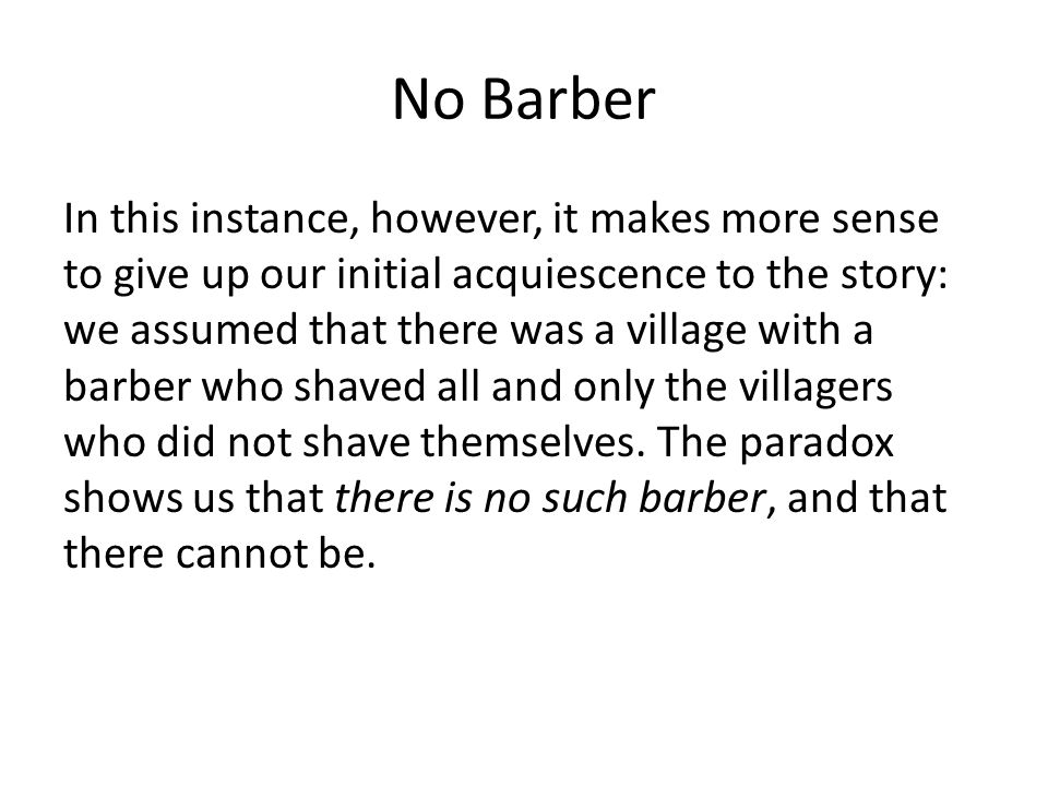 No Barber In this instance, however, it makes more sense to give up our initial acquiescence to the story: we assumed that there was a village with a